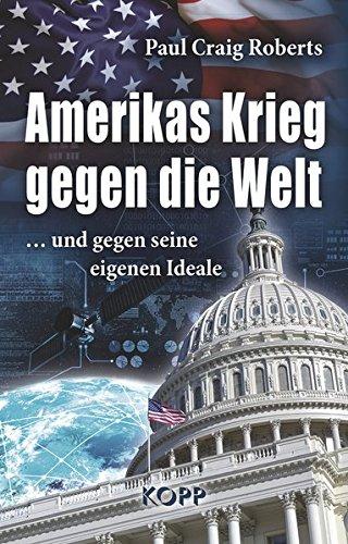 9783864452215: Amerikas Krieg gegen die Welt: ...und gegen seine eigenen Ideale