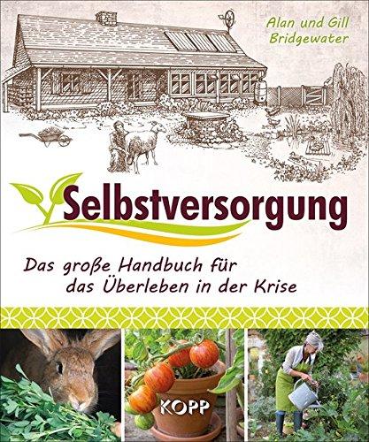 Selbstversorgung: Das große Handbuch für das Überleben in der Krise: Alan ...