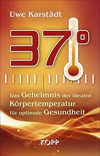9783864454356: 37°: Das Geheimnis der idealen Körpertemperatur für optimale Gesundheit