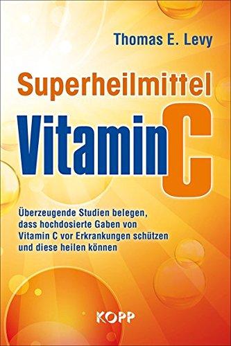 9783864454721: Superheilmittel Vitamin C: Überzeugende Studien belegen, dass hochdosierte Gaben von Vitamin C vor Erkrankungen schützen und diese heilen können