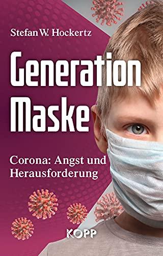 Generation Maske : Corona: Angst und Herausforderung: Stefan W. Hockertz