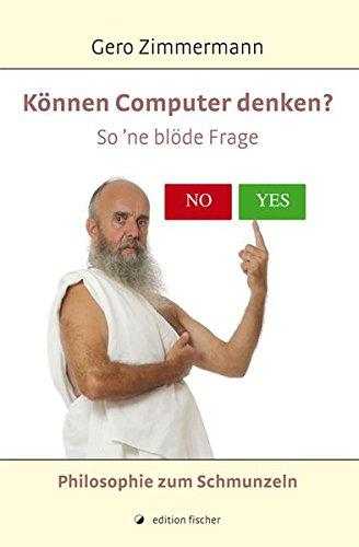 9783864559402: Können Computer denken? So'ne blöde Frage: Philosophie zum Schmunzeln