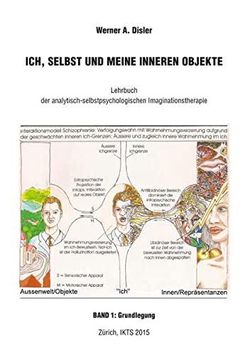 Ich, Selbst und meine inneren Objekte - Band 1: Grundlegung: Werner A. Disler