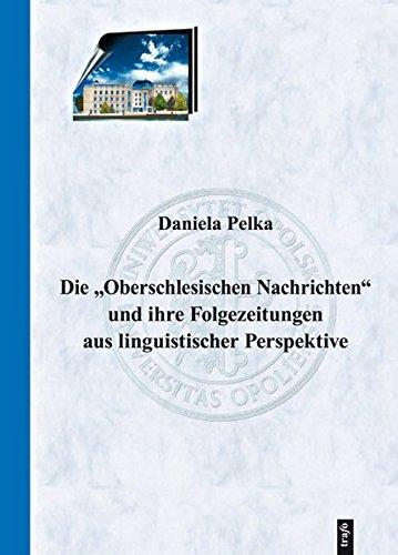 """Die """"Oberschlesischen Nachrichten"""" und ihre Folgezeitungen aus linguistischer Perspektive..."""