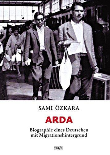 ARDA. Biographie eines Deutschen mit Migrationshintergrund : Autobiographischer Roman - Sami Özkara