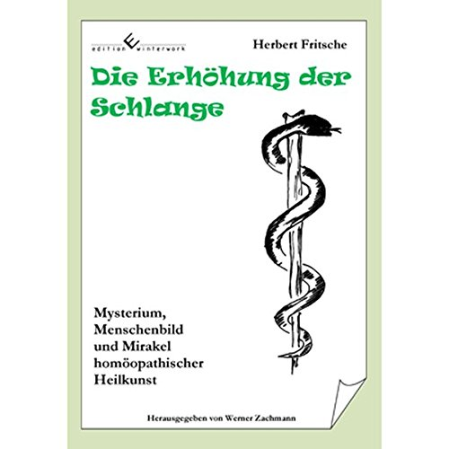 9783864680205: Die Erh�hung der Schlange: Mysterium, Menschenbild und Mirakel hom�opathischer Heilkunst