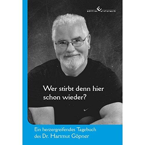 9783864683671: Wer stirbt denn hier schon wieder?: Ein herzergreifendes Tagebuch des Dr. Hartmut G�pner
