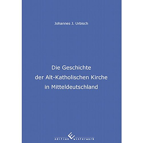 9783864683886: Die Geschichte der Alt-Katholischen Kirche in Mitteldeutschland