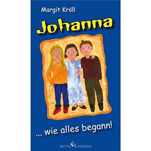 Johanna ... wie alles begann!: Margit Kröll