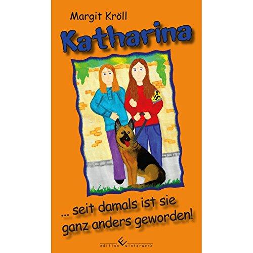 Katharina ... seit damals ist sie ganz: Margit Kröll