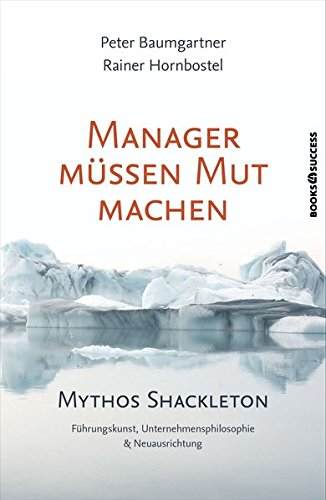 9783864701672: Manager müssen Mut machen: Mythos Shackleton