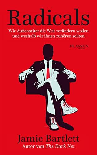 Radicals: Wie Außenseiter die Welt verändern wollen und weshalb wir ihnen zuhören sollten (Hardback...