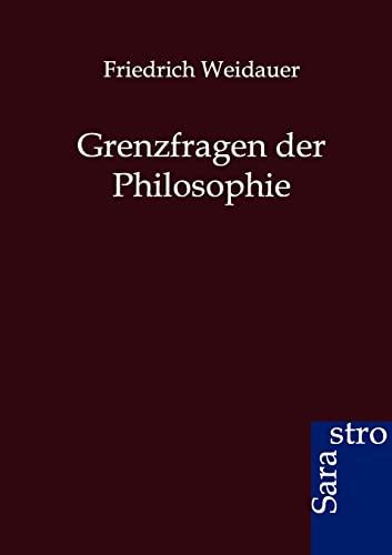 Grenzfragen Der Philosophie: Friedrich Weidauer