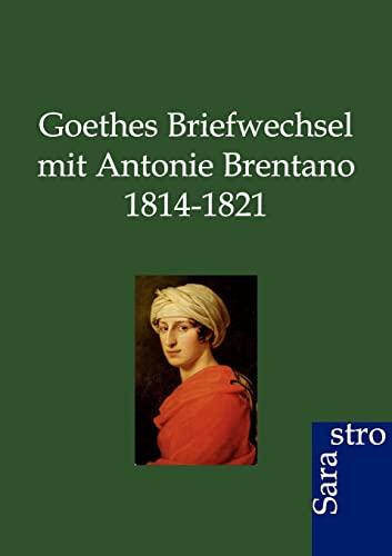 9783864710407: Goethes Briefwechsel mit Antonie Brentano 1814-1821