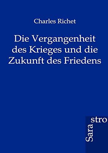 Die Vergangenheit Des Krieges Und Die Zukunft Des Friedens (Paperback): Charles Richet