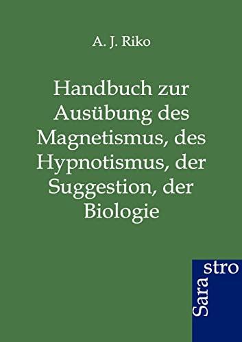 9783864711039: Handbuch zur Aus�bung des Magnetismus, des Hypnotismus, der Suggestion, der Biologie