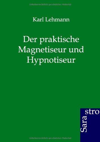 Der Praktische Magnetiseur Und Hypnotiseur: Karl Lehmann