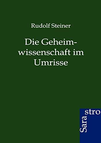 Die Geheimwissenschaft im Umrisse: Rudolf Steiner