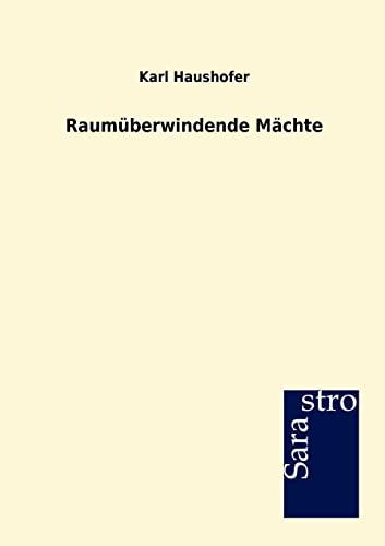 Raumüberwindende Mächte: Karl Haushofer