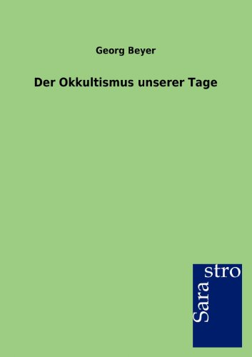 Der Okkultismus Unserer Tage: Georg Beyer