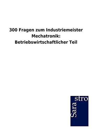 9783864715181: 300 Fragen zum Industriemeister Mechatronik: Betriebswirtschaftlicher Teil