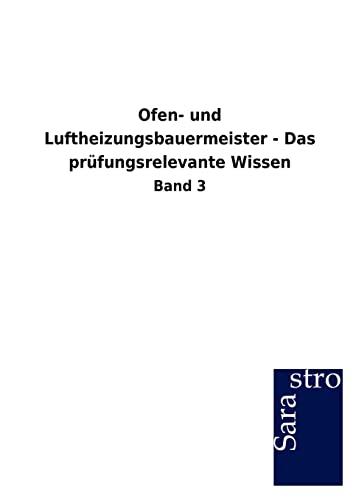 Ofen- Und Luftheizungsbauermeister - Das PR Fungsrelevante Wissen: Sarastro GmbH