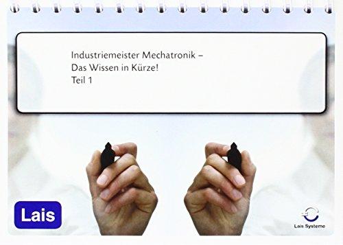 9783864716515: Industriemeister Mechatronik - Das Wissen in Kürze: Teil 1