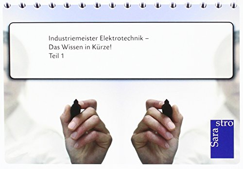 9783864716522: Industriemeister Elektrotechnik - Das Wissen in Kürze: Teil 1