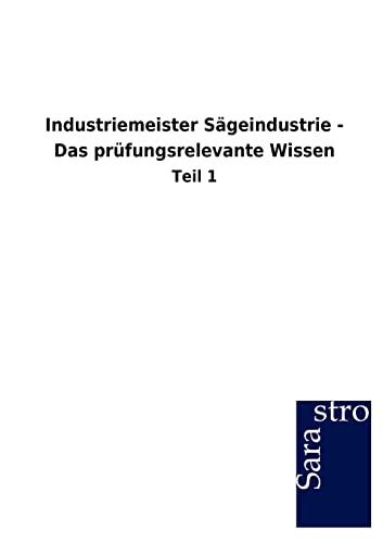 9783864716768: Industriemeister Sägeindustrie - Das prüfungsrelevante Wissen (German Edition)