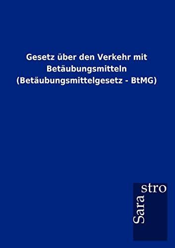 9783864717284: Gesetz über den Verkehr mit Betäubungsmitteln (Betäubungsmittelgesetz - BtMG)