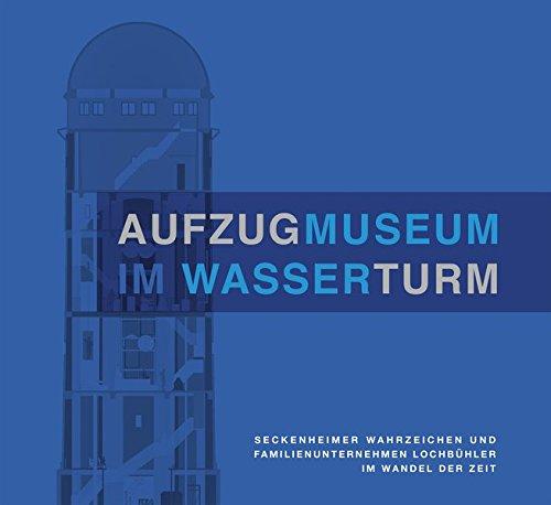 9783864760655: Aufzugmuseum im Wasserturm: Seckenheimer Wahrzeichen und Familienunternehmen Lochbühler im Wandel der Zeit