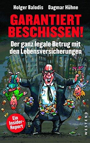 9783864890949: Garantiert beschissen!: Der ganz legale Betrug mit den Lebensversicherungen