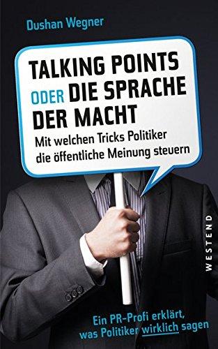 9783864890956: Talkingpoints oder die Sprache der Macht: Mit welchen Tricks Politiker die �ffentliche Meinung steuern