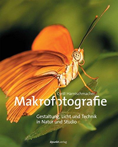 Makrofotografie - Gestaltung, Licht und Technik in Natur und Studio: Harnischmacher Cyrill
