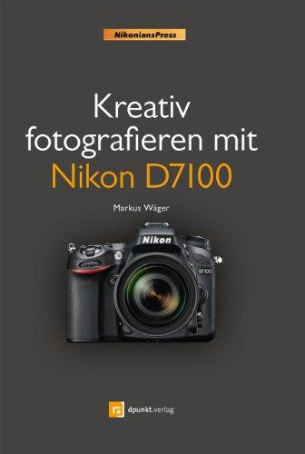 9783864900877: Kreativ fotografieren mit Nikon D7100