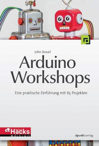 9783864901065: Arduino-Workshops: Eine praktische Einführung mit 65 Projekten