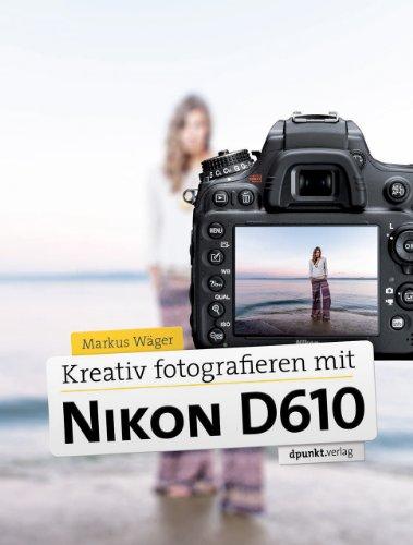 9783864901584: Kreativ fotografieren mit der Nikon D610