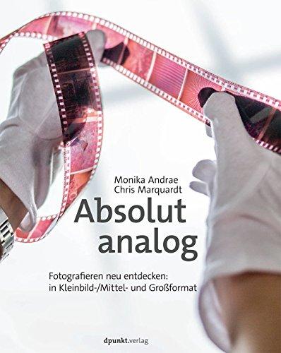 9783864902642: Absolut analog: Fotografieren neu entdecken: in Kleinbild-/Mittel- und Gro�format