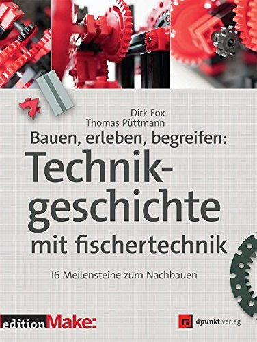 9783864902963: Bauen, erleben, begreifen: Technikgeschichte mit fischertechnik