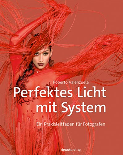 Perfektes Licht mit System: Ein Praxisleitfaden fur Fotografen: Roberto Valenzuela, Johannes ...