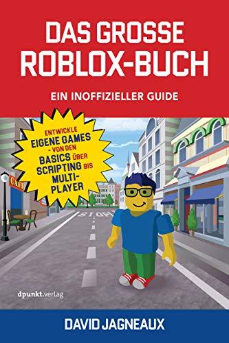 Das große Roblox-Buch - Ein inoffizieller Guide: Entwickle eigene Games - von den Basics über Scripting bis Multiplayer
