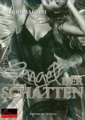 Der Engel der Schatten: Erotischer Roman: Astrid Martini