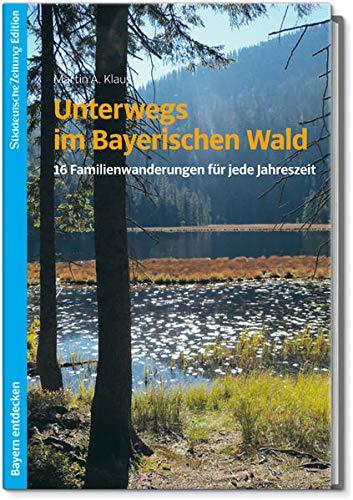 9783864971006: Unterwegs im Bayerischen Wald: 16 Familienwanderungen f�r jede Jahreszeit