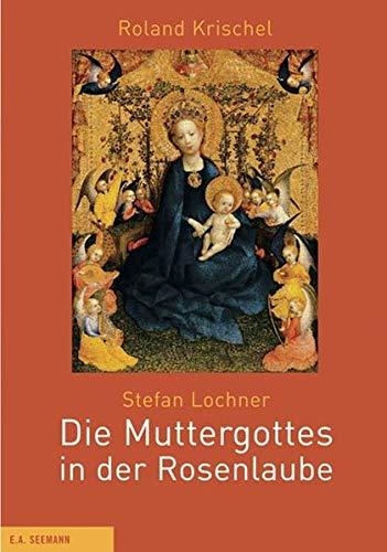 9783865021106: Stefan Lochner – Die Muttergottes in der Rosenlaube