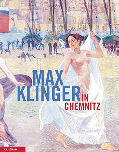 Max Klinger in Chemnitz: Klinger, Max and Conny Dietrich, Ingrid Mossinger