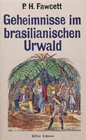9783865032294: Geheimnisse im brasilianischen Urwald: Aus seinen Manuskripten Briefen Logbüchern und Aufzeichnungen durch Fawcett Brian