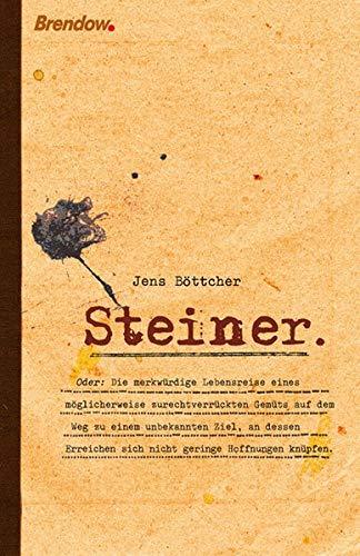 9783865061812: Steiner oder: Die merkwürdige Lebensreise eines möglicherweise zurechtverrückten Gemüts auf dem Weg zu einem unbekannten Ziel, an dessen Erreichen sich nicht geringe Hoffnungen knüpfen.