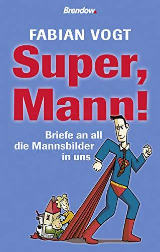 9783865064554: Super, Mann!: Briefe an all die Mannsbilder in uns