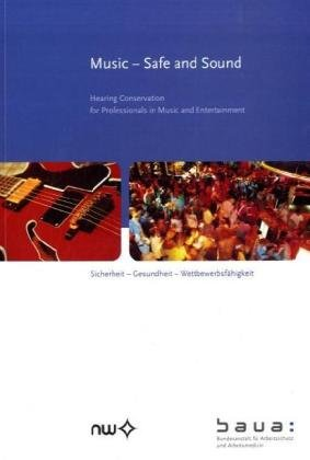 Music - Safe and Sound: Hearing Conservation for Professionals and Entertainment