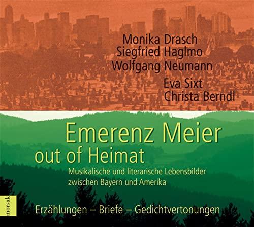 9783865120137: Emerenz Meier - out of Heimat: Musikalische und literarische Lebensbilder zwischen Bayern und Amerika. Erz�hlungen - Briefe - Gedichtvertonungen